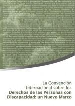 La Convención Internacional sobre los derechos de las personas con discapacidad: un nuevo marco