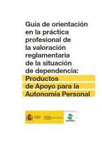 Guía de orientación en la práctica profesional de la valoración reglamentaria de la situación de dependencia: productos de apoyo para la autonomía personal