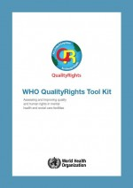 WHO qualityrights tool kit: assessing and improving quality and human rights in mental health and social care facilities