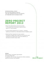 Zero project report 2012: international study on the implementation of the UN Convention on the rights of persons with disabilities