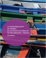 La transversalidad de género en las políticas públicas de la discapacidad: manual, volumen II