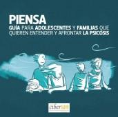 Piensa: guía para adolescentes y familias que quieren entender y afrontar la psicosis