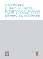 Percepciones de los y las jóvenes en torno a la integración social y laboral de las personas con discapacidad