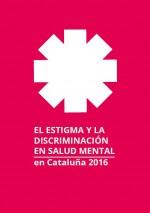 El estigma y la discriminación en salud mental en Cataluña 2016