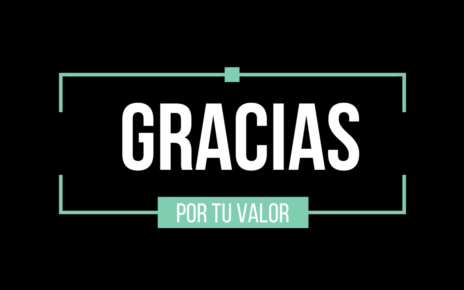 Gracias por tu valor